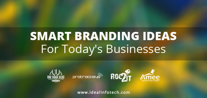 Smart Branding Ideas For Todays Businesses